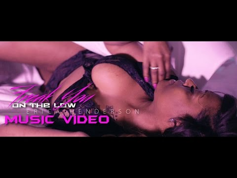 FREAK YOU ON THE LOW OFFICIAL MUSIC VIDEO BY ERICA HENDERSON