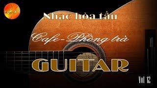 Nhạc không lời êm dịu dành cho quán cafe - phòng trà - Vol 12 - Hòa tấu Guitar - Âm Nhạc Việt