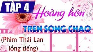 Hoàng hôn trên sông Chao tập 4, phim Thái lan lồng tiếng Việt, cực hay