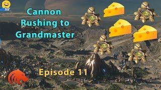 StarCraft 2: Juicy Cannon Rushes = Quick Wins! - Cannon Rushing to Grandmaster - Episode 11