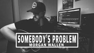 Somebody's Problem - Morgan Wallen