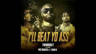 TWooodley ft Wiz khalifa & T Dub ~ I'll beat yo ass