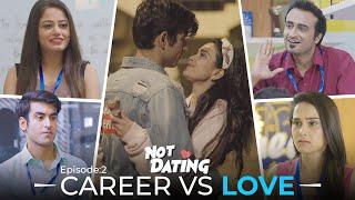 Not Dating – E02 – Career Vs Love (Comedy Webseries)