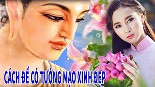 Làm Sao Để Có TƯỚNG MẠO XINH ĐẸP, SANG TRỌNG,TÀI ĐỨC VẸN TOÀN _Lời Phật Dạy Rất Hay