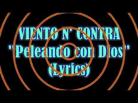 VIENTO EN CONTRA - PELEANDO CON DIOS (Lyrics)(Español)