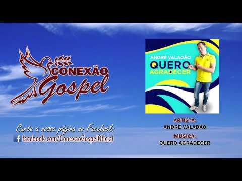 Baixar André Valadão - Quero Agradecer (Lançamento TOP GOSPEL 2014 - Oficial)