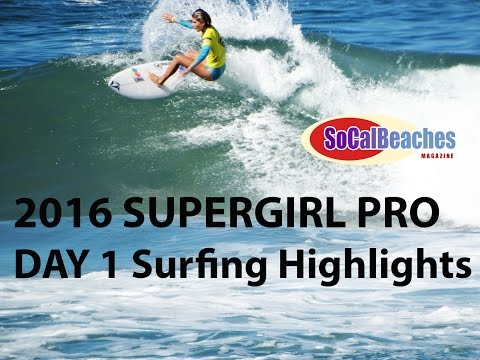 SuperGirl Pro Day 1 - Video Highlights - Oceanside California