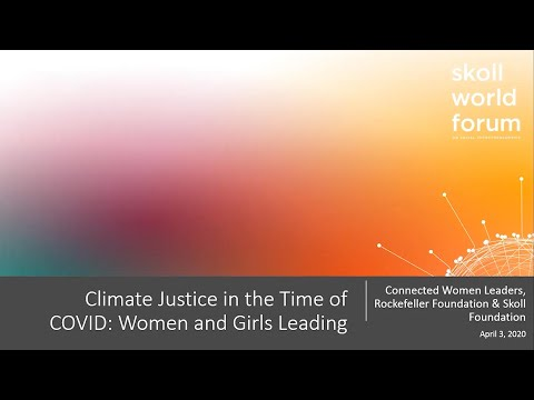 Climate Justice in the Time of COVID Women and Girls Leading | Virtual Skoll World Forum 2020