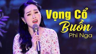 Vọng Cổ Buồn - Phi Nga | Official Music Video