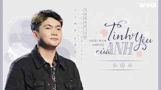 Tình Yêu Của Anh - Hoài Nam Andiez | Audio Lyric | Sing My Song 2018