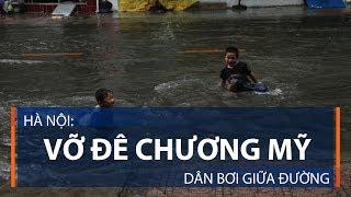 Hà Nội: Vỡ đê Chương Mỹ, dân bơi giữa đường | VTC1
