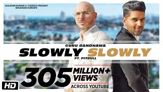 Slowly Slowly – Guru Randhawa Ft Pitbull