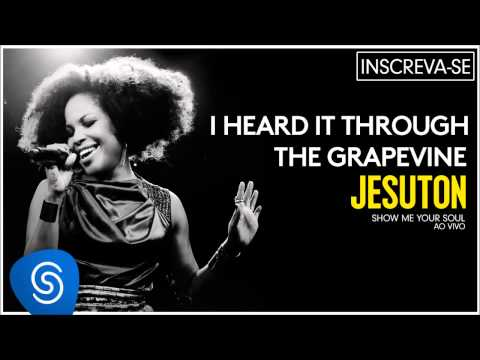 Baixar Jesuton - I Heard it Through the Grapevine (Show me Your Soul ao Vivo) [Áudio Oficial]