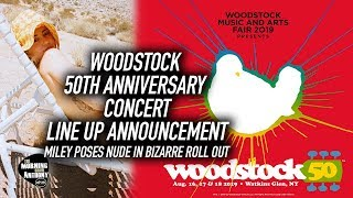 Woodstock 50 Line Up Announced, Miley Cyrus Naked In Bizarre Rollout