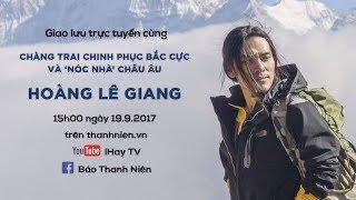 Hoàng Lê Giang - Chàng lãng tử chinh phục bắc cực, nóc nhà châu Âu và Himalaya