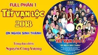 """FULL PHẦN 1 TẾT VẠN LỘC 2018 """"Ơn Nghĩa Sinh Thành"""" Tổng đạo diễn - Nguyễn Công Vượng"""