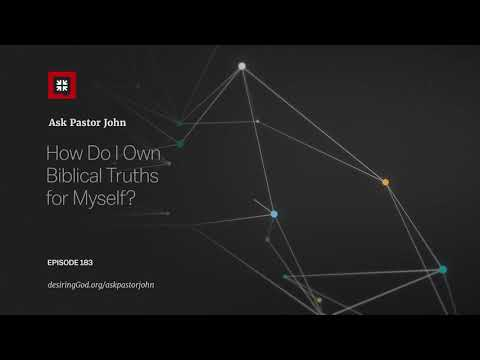 How Do I Own Biblical Truths for Myself? // Ask Pastor John
