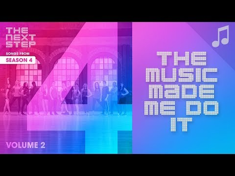 """""""The Music Made Me Do It"""" - Songs from The Next Step Season 4"""