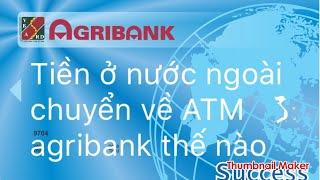 Agribank : cách chuyển tiền nước ngoài về thẻ ATM agribank