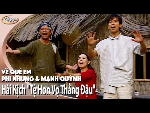 Hài kịch TỆ HƠN VỢ THẰNG ĐẬU - Phi Nhung & Mạnh Quỳnh - Về Quê Em 1