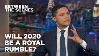 Will 2020 Be a Royal Rumble? - Between the Scenes | The Daily Show