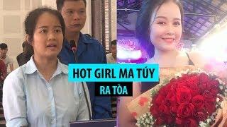 Hot girl ma túy Đà Nẵng ra tòa, tiều tụy thê thảm so với thời 'vàng son'