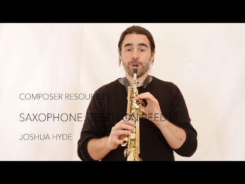 Composer Resources: Saxophone, Teeth On Reed / Joshua Hyde