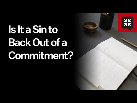 Is It a Sin to Back Out of a Commitment? // Ask Pastor John