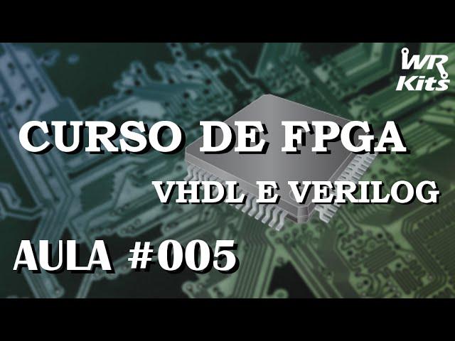 PROCESSOS EM VHDL E DECODIFICADOR | Curso de FPGA #005