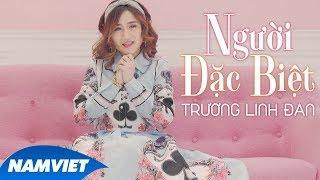Người Đặc Biệt - Trương Linh Đan (Video Lyric)