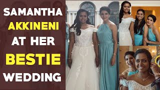 Watch: Samantha at her best Friend wedding..