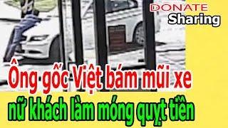Donate Sharing | Ông gốc Việt bám mũi xe nữ khách làm móng quỵt tiền