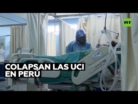 Las unidades de cuidados intensivos del Perú están a su máxima capacidad