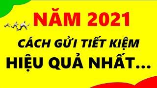 Năm 2021 Cách Gửi Tiết Kiệm Hiệu Quả Nhất...