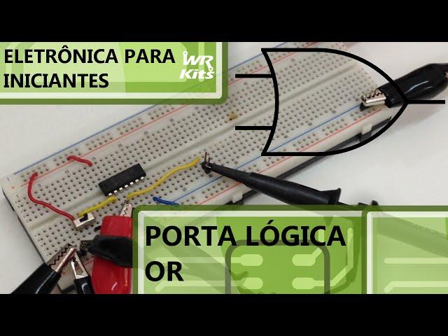 ENTENDA A PORTA LÓGICA OR | Eletrônica para Iniciantes #026
