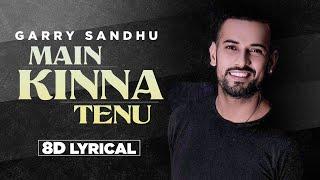 Main Kina Tenu (8D Audio) – Garry Sandhu Video HD