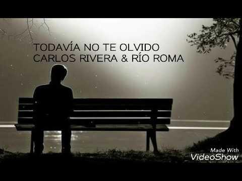 Todavía no te olvido | Carlos Rivera - Río Roma | Letra