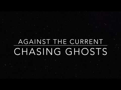 Against The Current - Chasing Ghosts (lyrics)