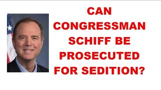 CAN CONGRESSMAN SCHIFF BE PROSECUTED FOR SEDITION?