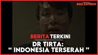 "Dr. Tirta : "" Indonesia Terserah """