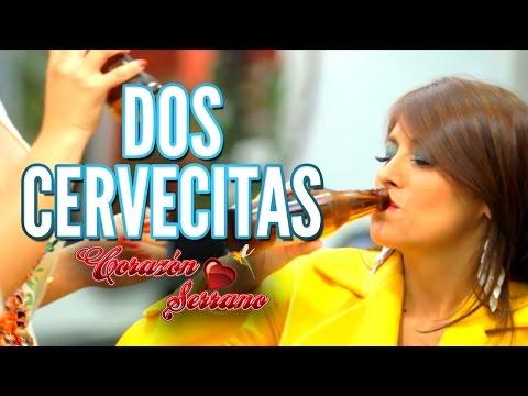 Corazón Serrano - Dos Cervecitas (video oficial 2014)