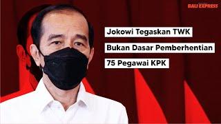 Jokowi Tegaskan TWK Bukan Dasar Pemberhentian 75 Pegawai KPK