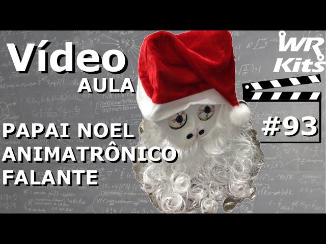 PAPAI NOEL ANIMATRÔNICO FALANTE | Vídeo Aula #93