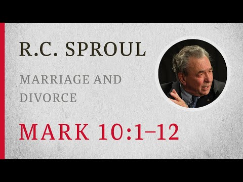 Marriage and Divorce (Mark 10:1-12) — A Sermon by R.C. Sproul