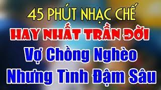 Nhạc Chế | VỢ CHỒNG NGHÈO NHƯNG TÌNH ĐẬM SÂU | 45 Phút Nhạc Chế Hay Nhất Trần Đời.