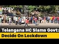 Telangana High Courts 48-Hour Ultimatum To State To Decide On Lockdown