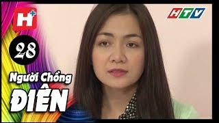 Người Chồng Điên - Tập 28  | Phim Tâm Lý Việt Nam 2017