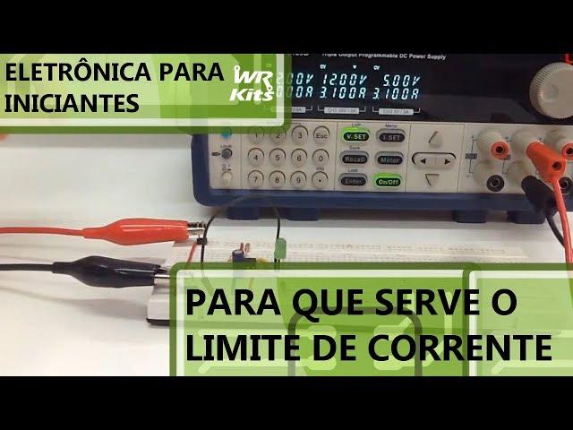 A IMPORTÂNCIA DE FONTES COM LIMITE DE CORRENTE | Eletrônica para Iniciantes #076
