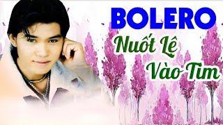Liên Khúc Bolero Sến Buồn Da Diết Nuốt Lệ Vào Tim - Nhạc Bolero Chọn Lọc Hay Nhất 2018