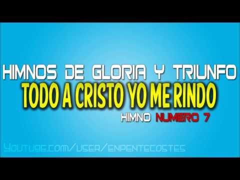 Todo a Cristo yo me rindo - Himnos de Gloria y Triunfo